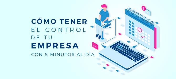 Cómo tener el 100% del control de una empresa dedicando 5 minutos al día