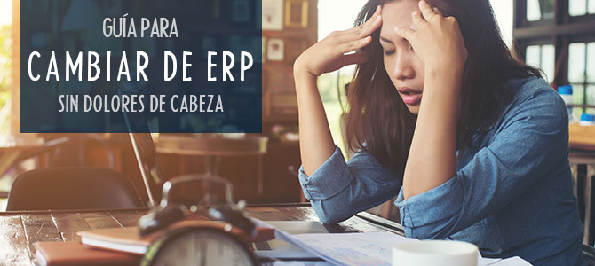 Guía para cambiar de ERP sin dolores de cabeza