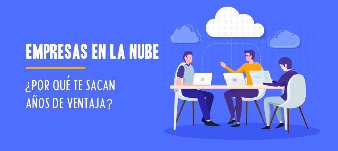 Las empresas en la Nube te sacan años de ventaja