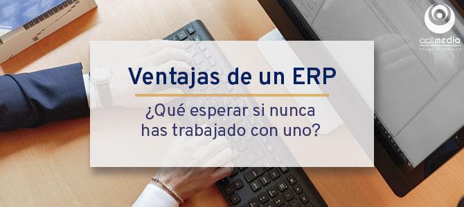 Ventajas de un ERP: ¿qué esperar si nunca has trabajado con uno?
