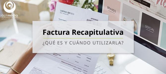 Factura recapitulativa: ¿qué es y cuándo utilizarla?